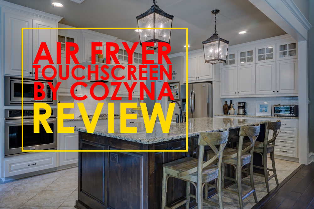Air Fryer Touchscreen by Cozyna Review