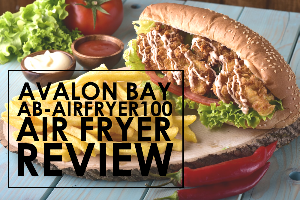 Avalon Bay AB-Airfryer100 Air Fryer Review