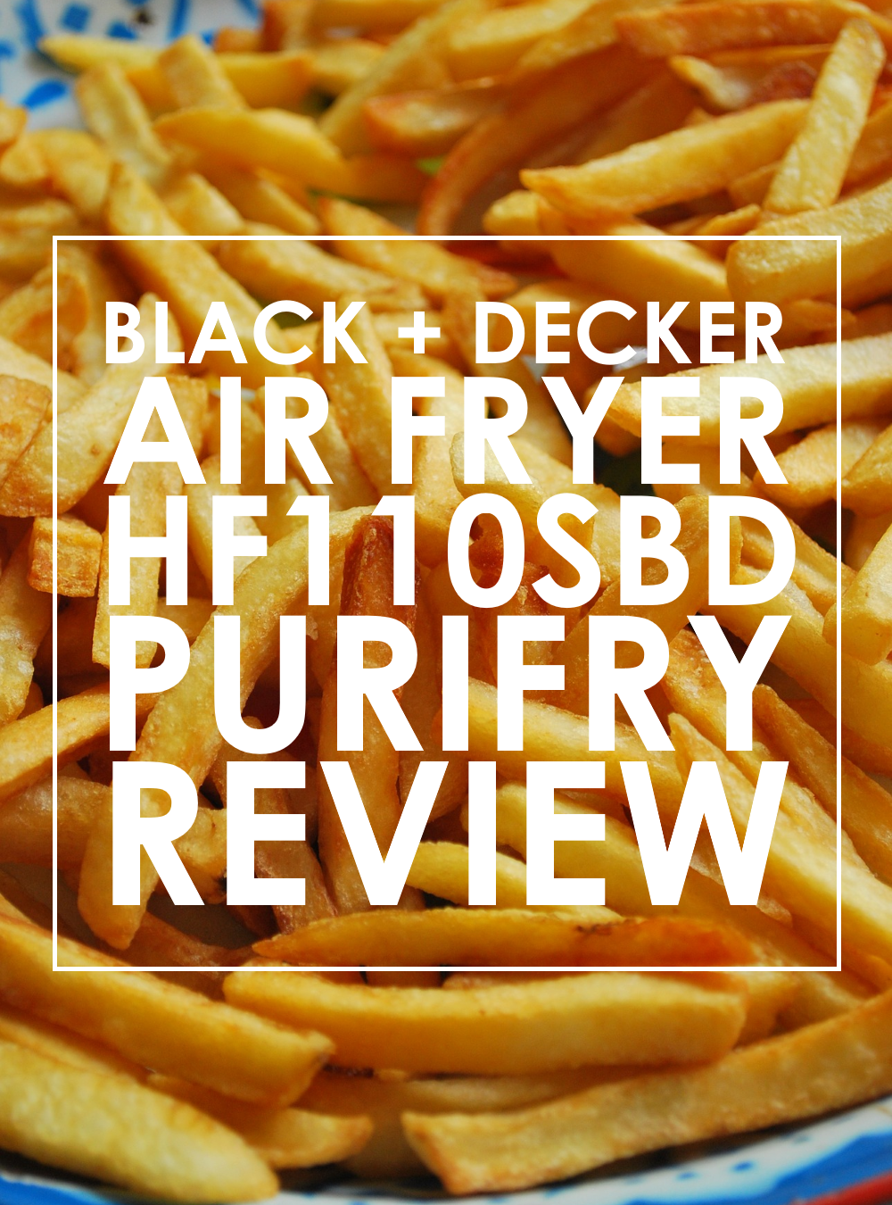 Black and Decker Air Fryer HF110SBD Purifry Review